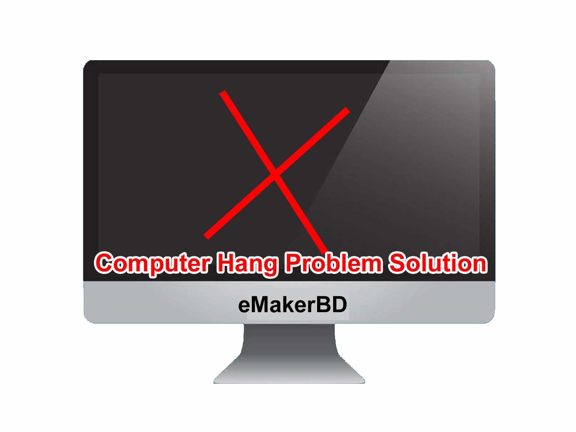 Computer Hang problem solution