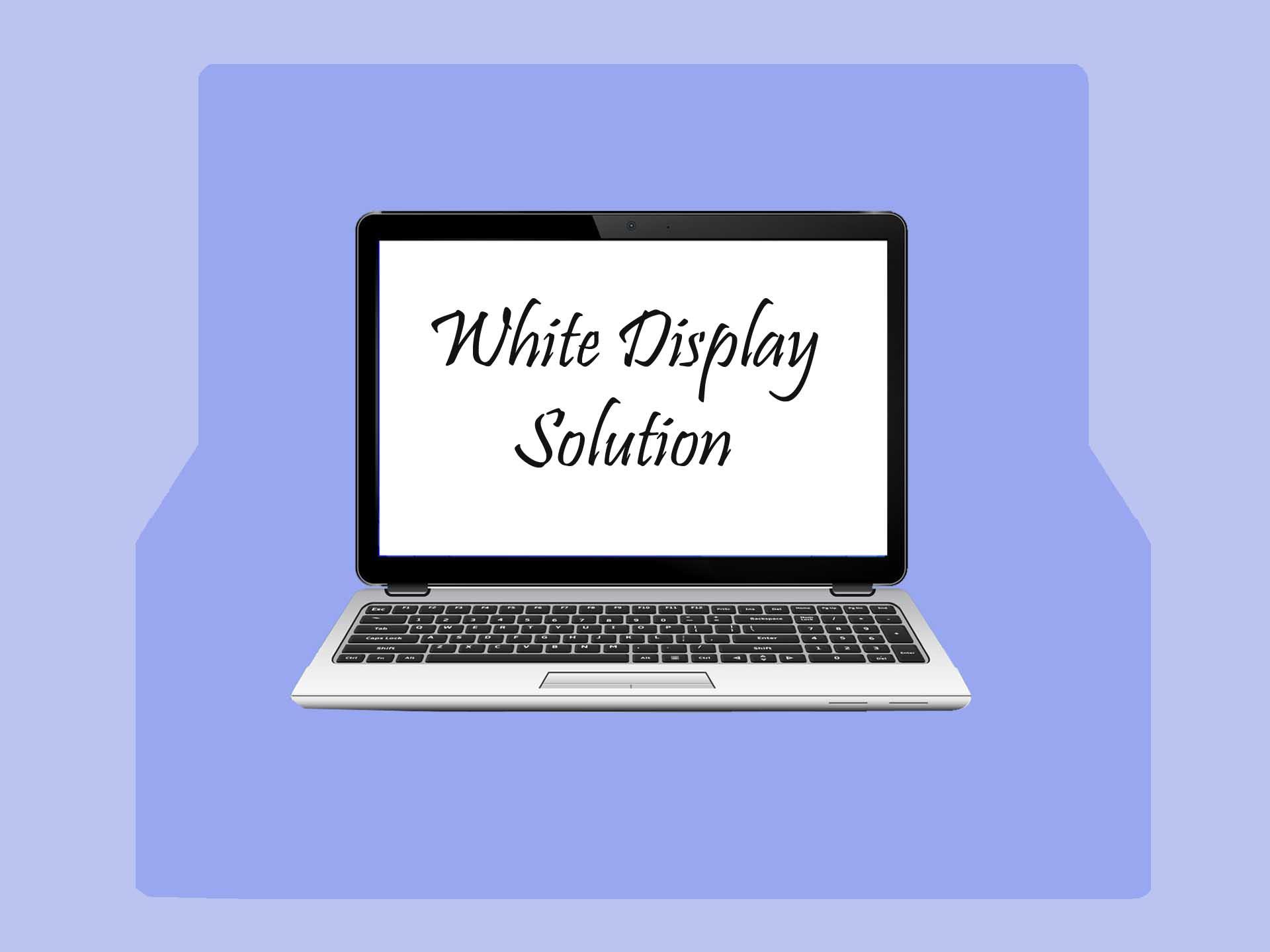 Laptop White Display Solution-ল্যাপটপের ডিসপ্লে স্ক্রিন সাদা সমস্যা